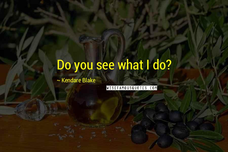 Kendare Blake quotes: Do you see what I do?