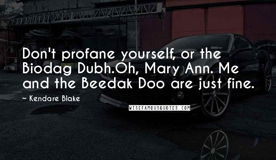 Kendare Blake quotes: Don't profane yourself, or the Biodag Dubh.Oh, Mary Ann. Me and the Beedak Doo are just fine.