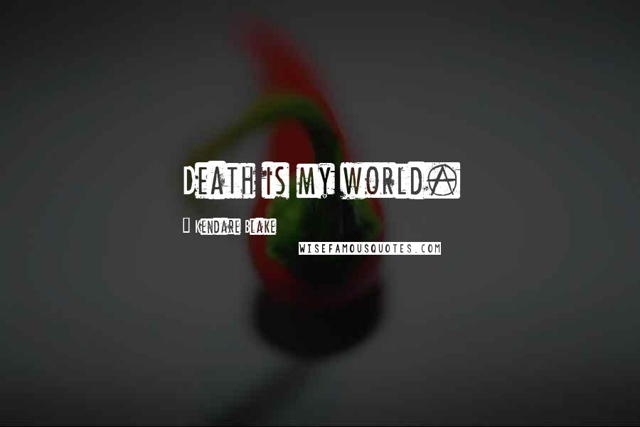 Kendare Blake quotes: Death is my world.