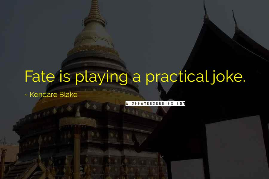 Kendare Blake quotes: Fate is playing a practical joke.