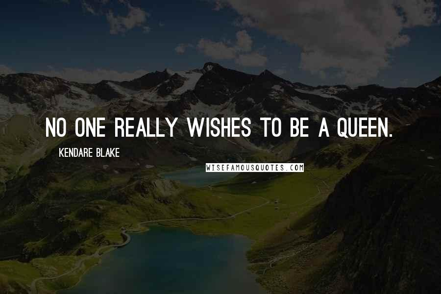 Kendare Blake quotes: No one really wishes to be a queen.