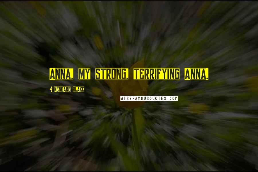Kendare Blake quotes: Anna, my strong, terrifying Anna.