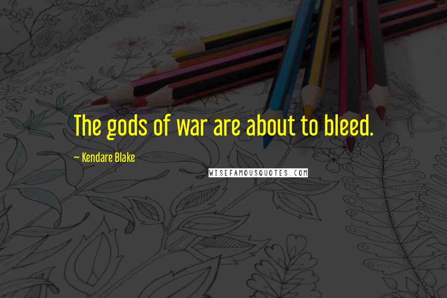 Kendare Blake quotes: The gods of war are about to bleed.