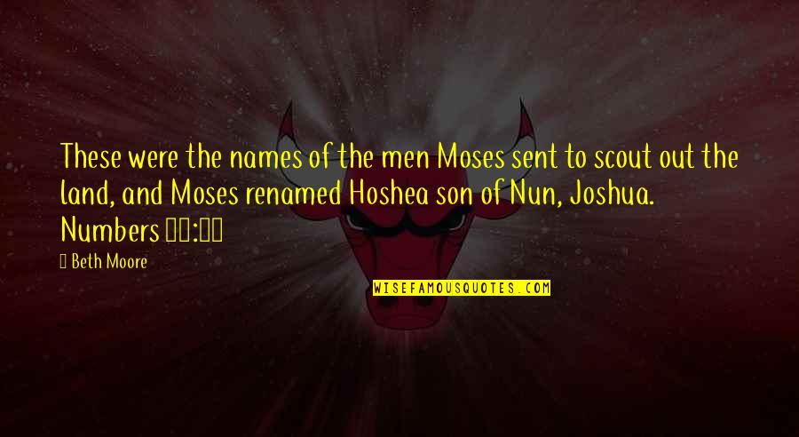 Kendini Quotes By Beth Moore: These were the names of the men Moses