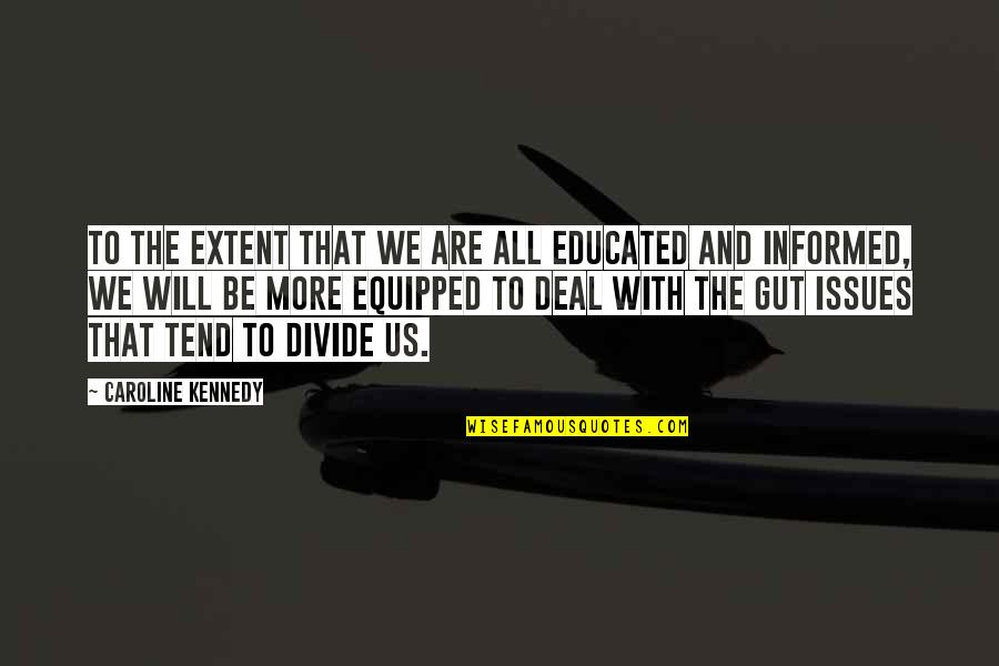 Kendini Quotes By Caroline Kennedy: To the extent that we are all educated
