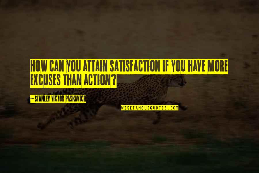 Kendini Quotes By Stanley Victor Paskavich: How can you attain satisfaction if you have