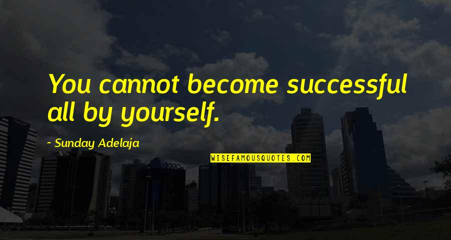 Kendini Quotes By Sunday Adelaja: You cannot become successful all by yourself.