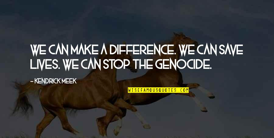 Kendrick Meek Quotes By Kendrick Meek: We can make a difference. We can save