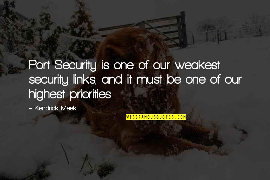 Kendrick Meek Quotes By Kendrick Meek: Port Security is one of our weakest security