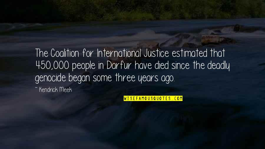Kendrick Meek Quotes By Kendrick Meek: The Coalition for International Justice estimated that 450,000
