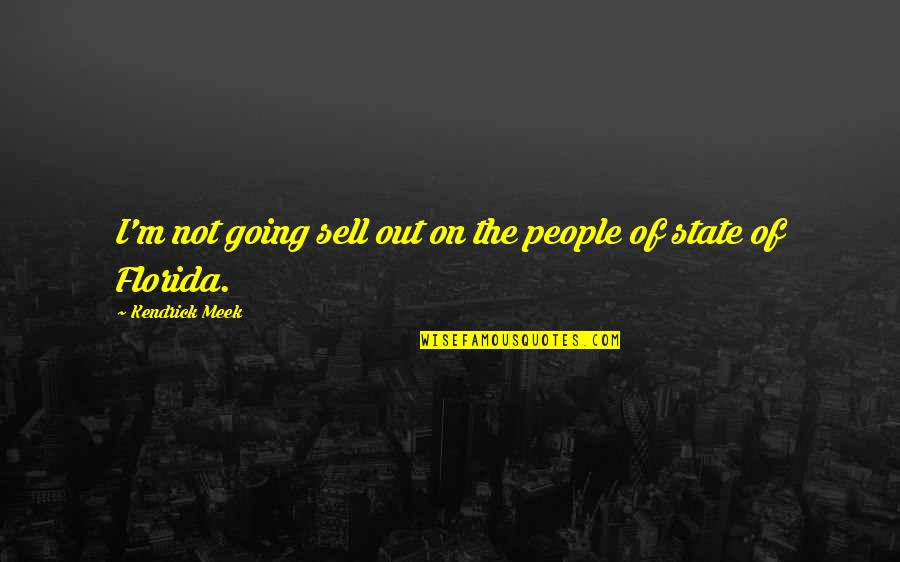 Kendrick Meek Quotes By Kendrick Meek: I'm not going sell out on the people