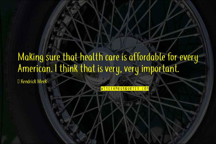 Kendrick Meek Quotes By Kendrick Meek: Making sure that health care is affordable for