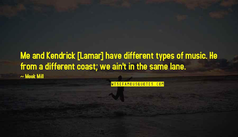 Kendrick Meek Quotes By Meek Mill: Me and Kendrick [Lamar] have different types of
