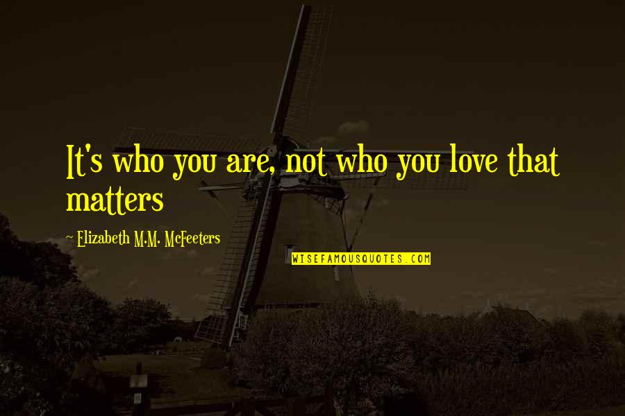 Kennedy Berlin Wall Quotes By Elizabeth M.M. McFeeters: It's who you are, not who you love