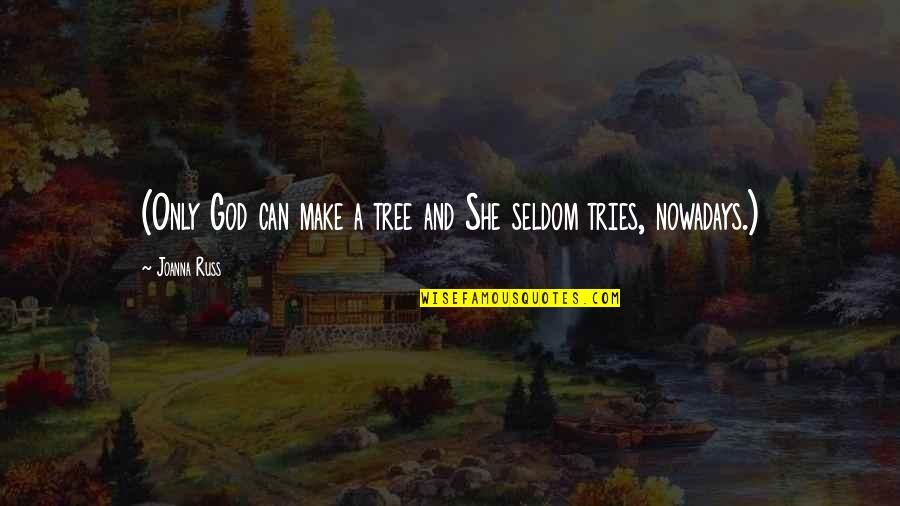 Kennedy Berlin Wall Quotes By Joanna Russ: (Only God can make a tree and She