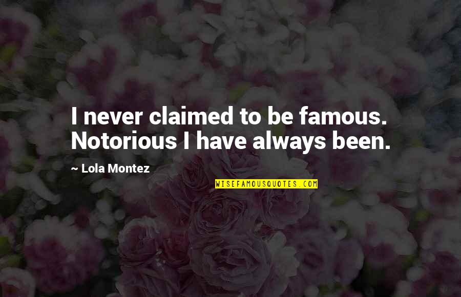 Kennedy Berlin Wall Quotes By Lola Montez: I never claimed to be famous. Notorious I