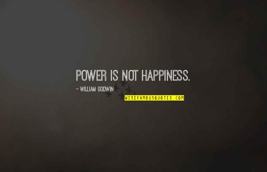 Kennedy Berlin Wall Quotes By William Godwin: Power is not happiness.