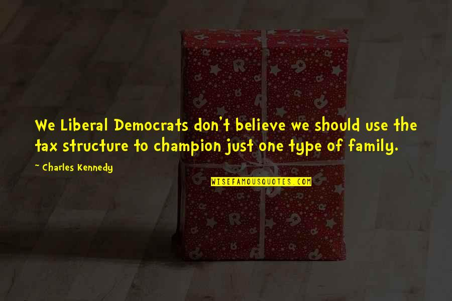 Kennedy Family Quotes By Charles Kennedy: We Liberal Democrats don't believe we should use