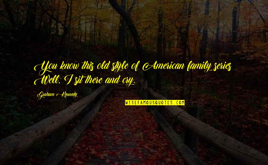 Kennedy Family Quotes By Graham Kennedy: You know this old style of American family