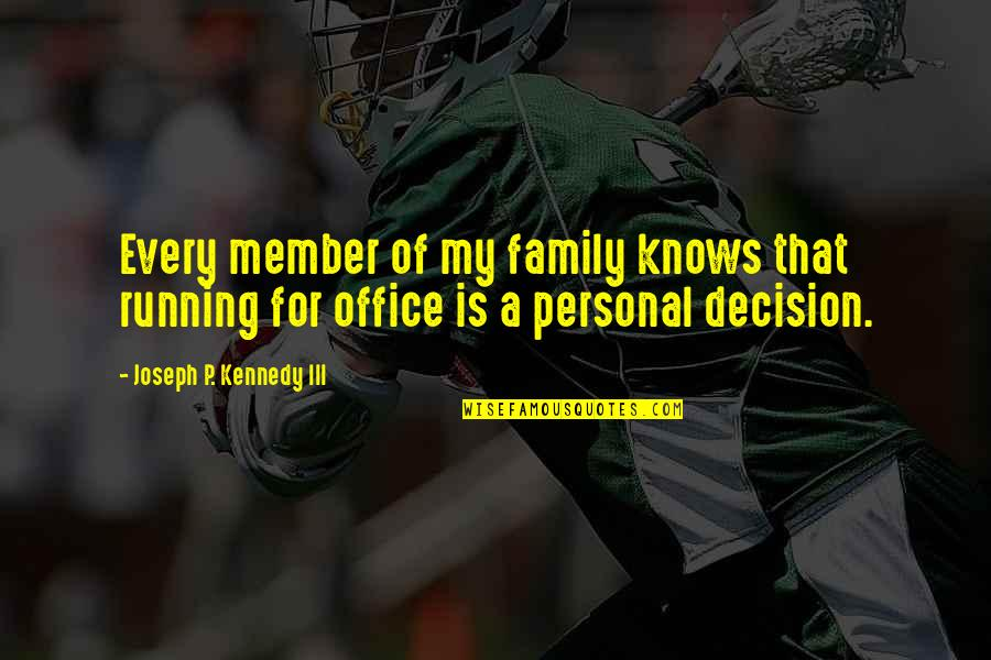 Kennedy Family Quotes By Joseph P. Kennedy III: Every member of my family knows that running