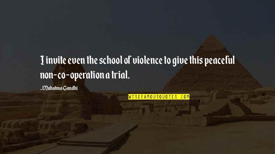 Kennedy Family Quotes By Mahatma Gandhi: I invite even the school of violence to