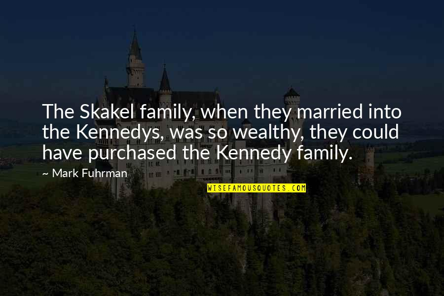 Kennedy Family Quotes By Mark Fuhrman: The Skakel family, when they married into the