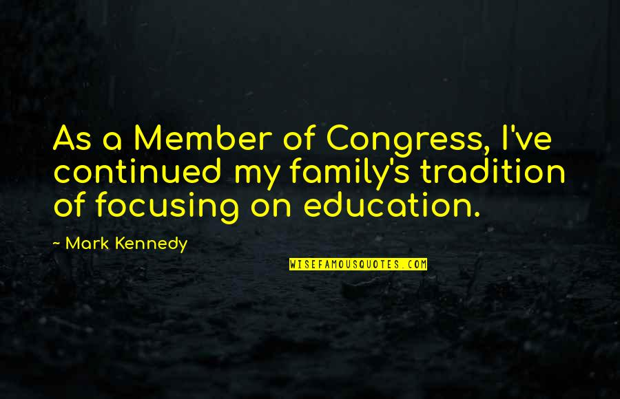 Kennedy Family Quotes By Mark Kennedy: As a Member of Congress, I've continued my