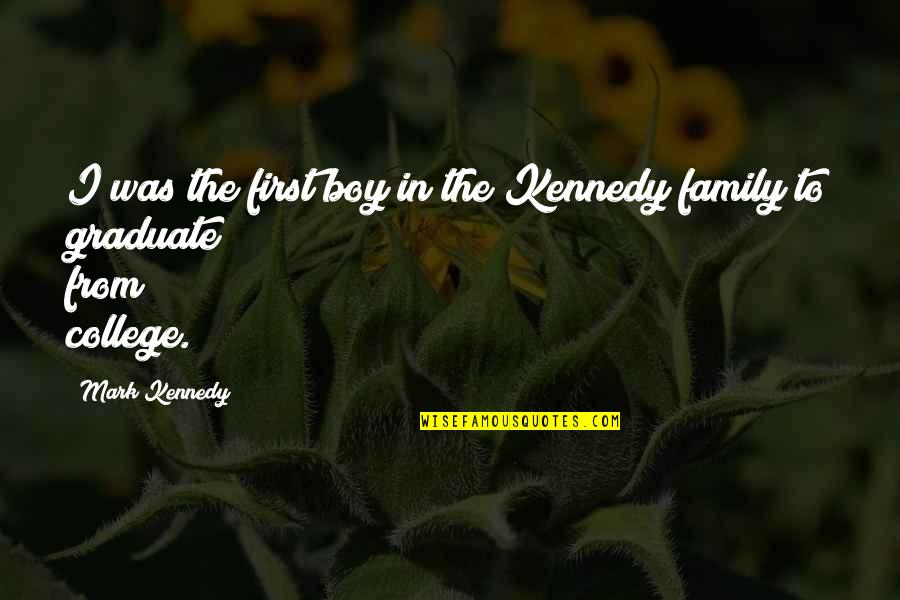 Kennedy Family Quotes By Mark Kennedy: I was the first boy in the Kennedy