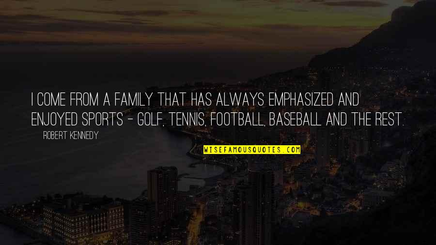 Kennedy Family Quotes By Robert Kennedy: I come from a family that has always