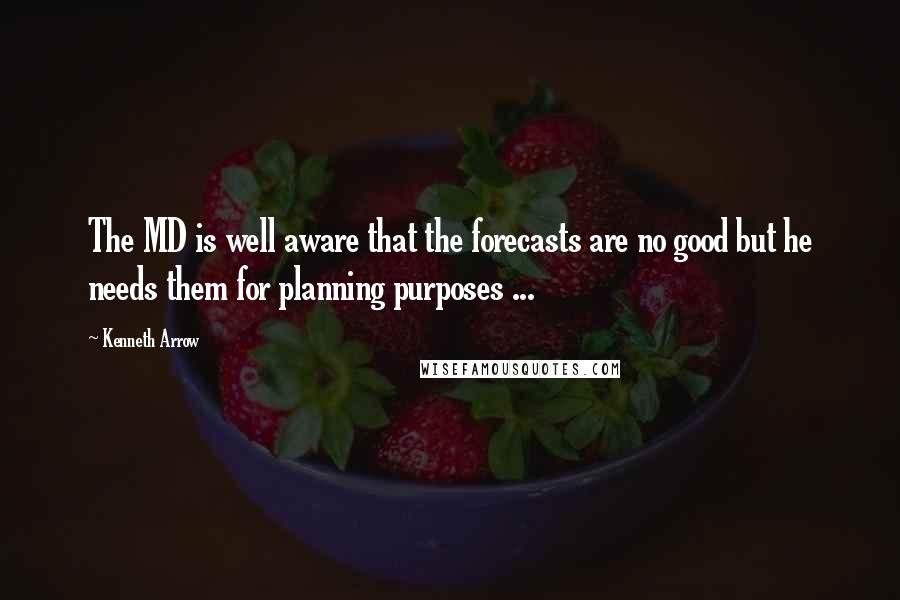 Kenneth Arrow quotes: The MD is well aware that the forecasts are no good but he needs them for planning purposes ...