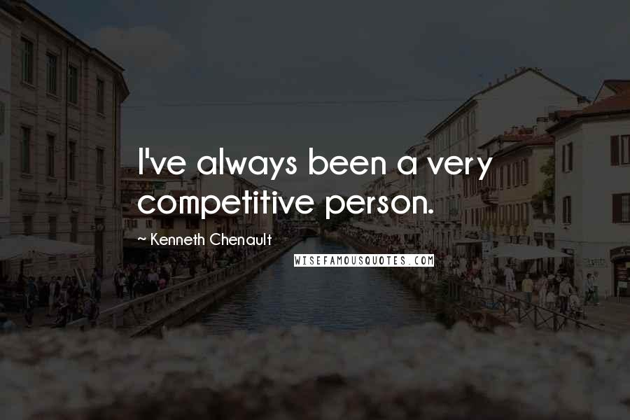 Kenneth Chenault quotes: I've always been a very competitive person.