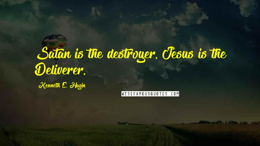 Kenneth E. Hagin quotes: Satan is the destroyer. Jesus is the Deliverer.