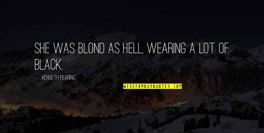 Kenneth Fearing Quotes By Kenneth Fearing: She was blond as hell, wearing a lot
