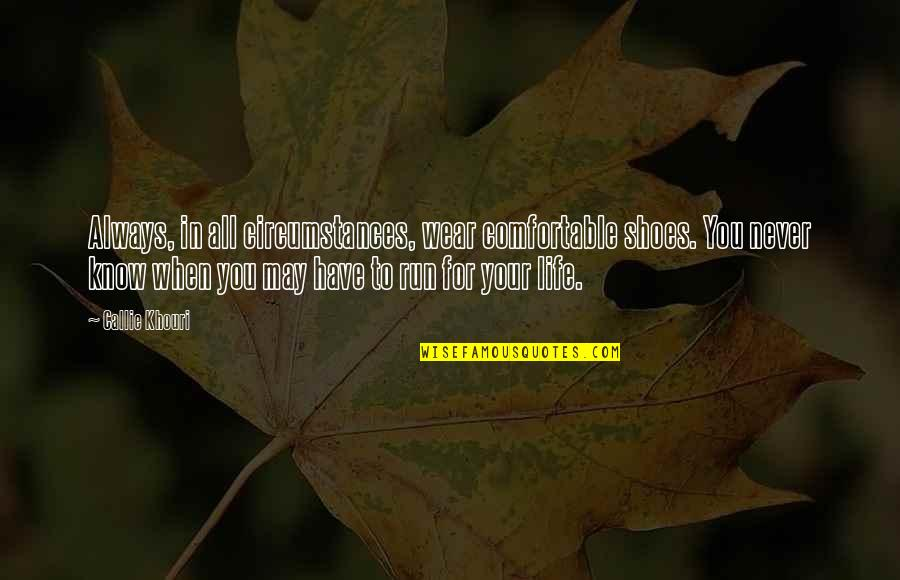 Kenneth Goldsmith Quotes By Callie Khouri: Always, in all circumstances, wear comfortable shoes. You