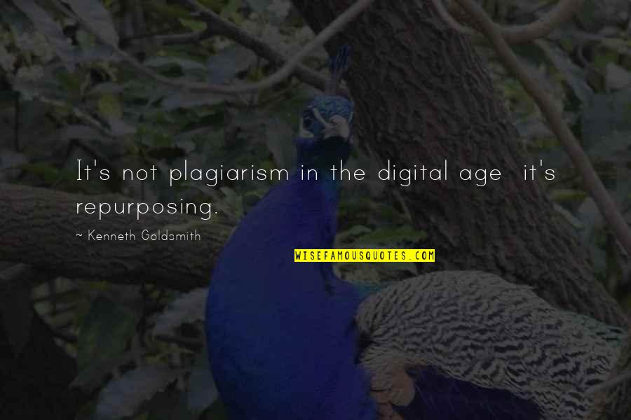 Kenneth Goldsmith Quotes By Kenneth Goldsmith: It's not plagiarism in the digital age it's