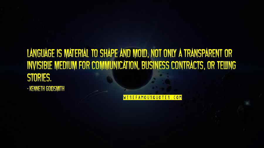 Kenneth Goldsmith Quotes By Kenneth Goldsmith: Language is material to shape and mold, not