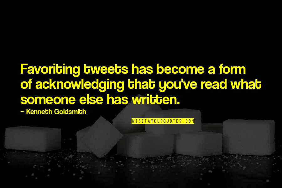 Kenneth Goldsmith Quotes By Kenneth Goldsmith: Favoriting tweets has become a form of acknowledging