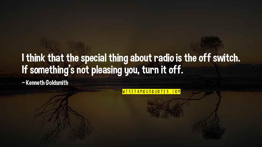 Kenneth Goldsmith Quotes By Kenneth Goldsmith: I think that the special thing about radio