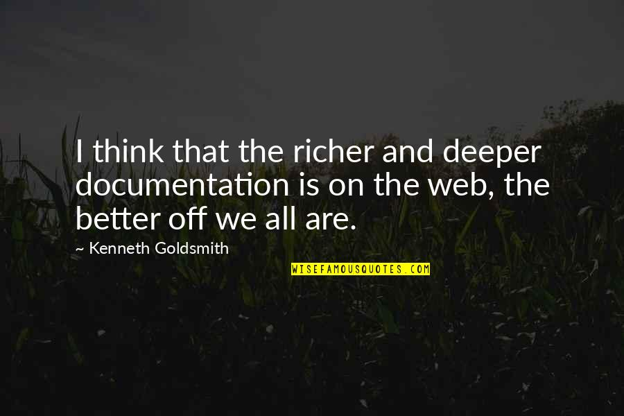 Kenneth Goldsmith Quotes By Kenneth Goldsmith: I think that the richer and deeper documentation