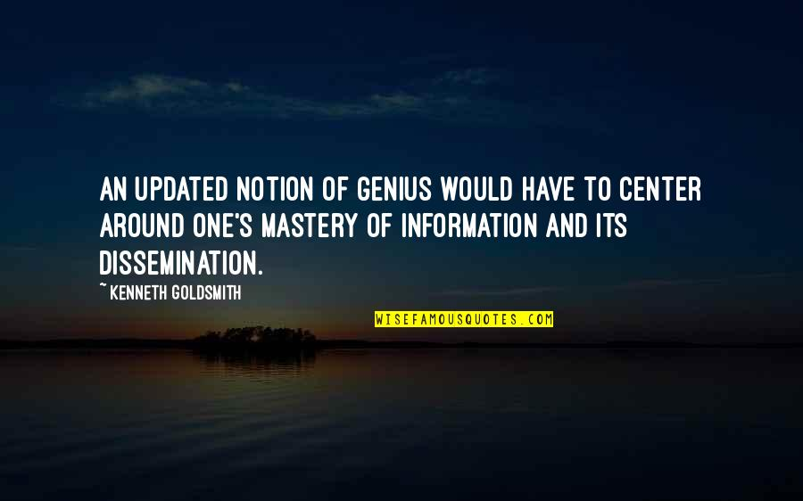 Kenneth Goldsmith Quotes By Kenneth Goldsmith: An updated notion of genius would have to