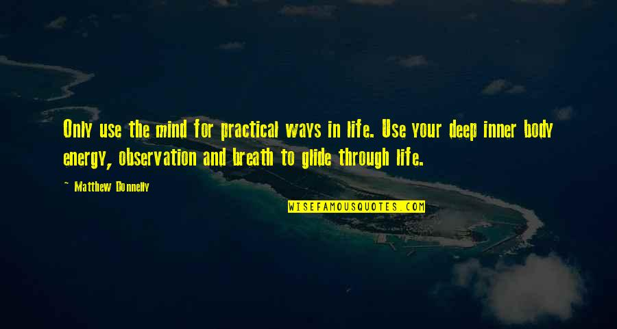 Kenneth Goldsmith Quotes By Matthew Donnelly: Only use the mind for practical ways in