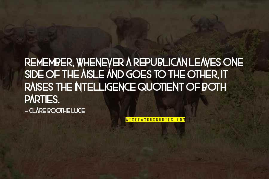 Kenneth Kaunda Quotes By Clare Boothe Luce: Remember, whenever a Republican leaves one side of