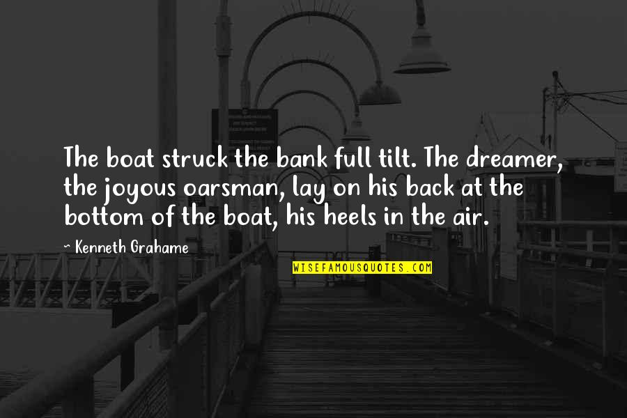 Kenneth Lay Quotes By Kenneth Grahame: The boat struck the bank full tilt. The