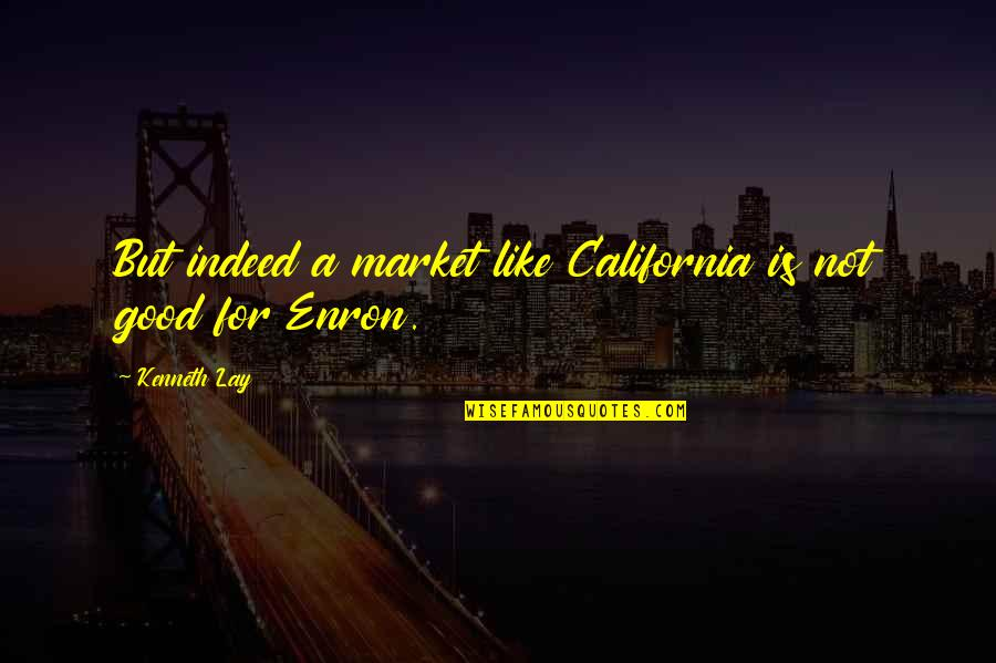Kenneth Lay Quotes By Kenneth Lay: But indeed a market like California is not
