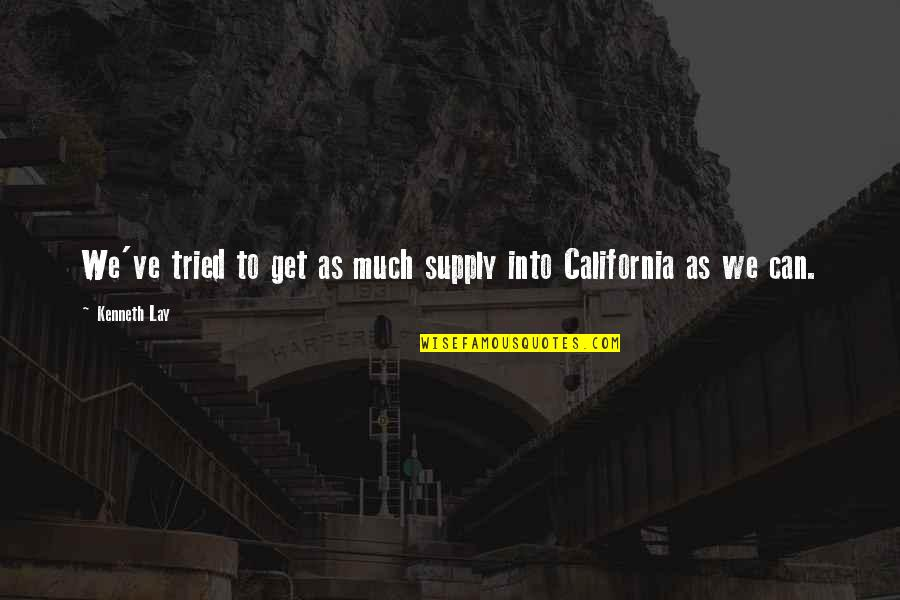Kenneth Lay Quotes By Kenneth Lay: We've tried to get as much supply into