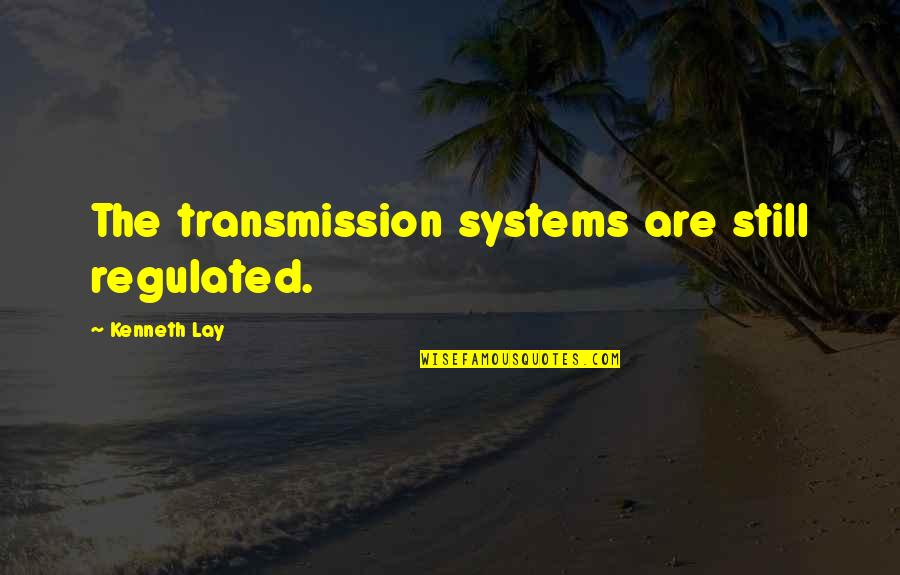 Kenneth Lay Quotes By Kenneth Lay: The transmission systems are still regulated.
