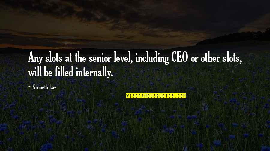 Kenneth Lay Quotes By Kenneth Lay: Any slots at the senior level, including CEO