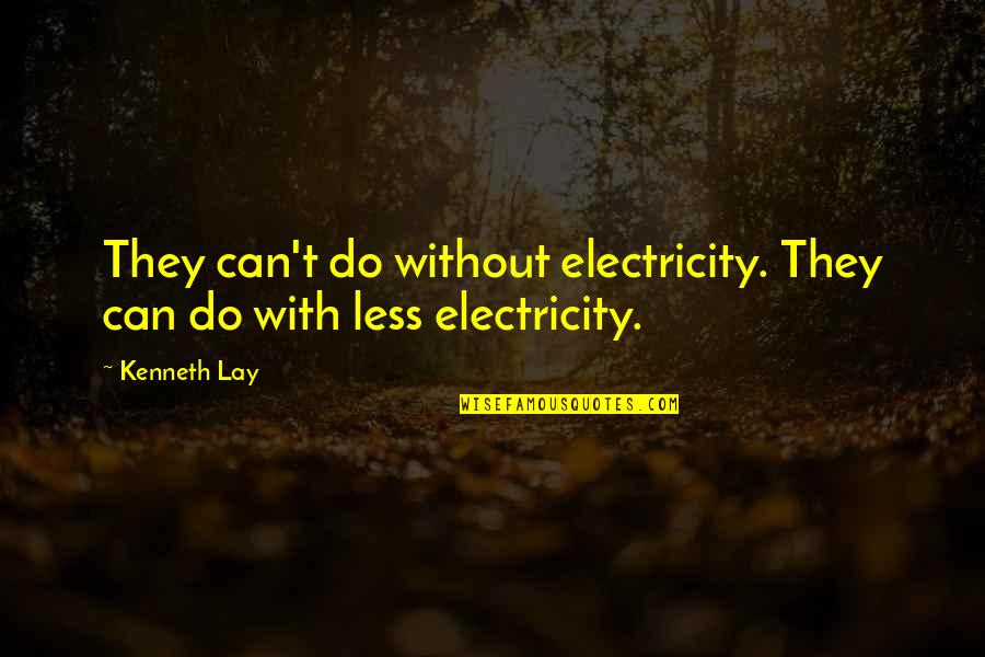 Kenneth Lay Quotes By Kenneth Lay: They can't do without electricity. They can do