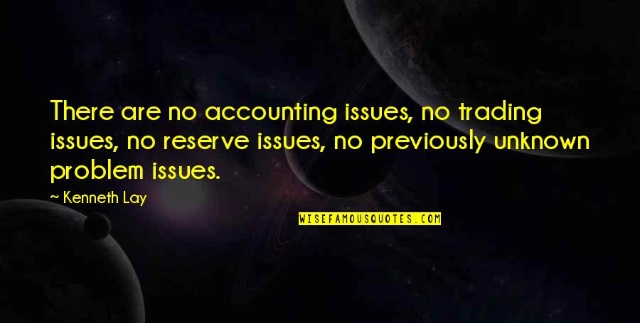 Kenneth Lay Quotes By Kenneth Lay: There are no accounting issues, no trading issues,
