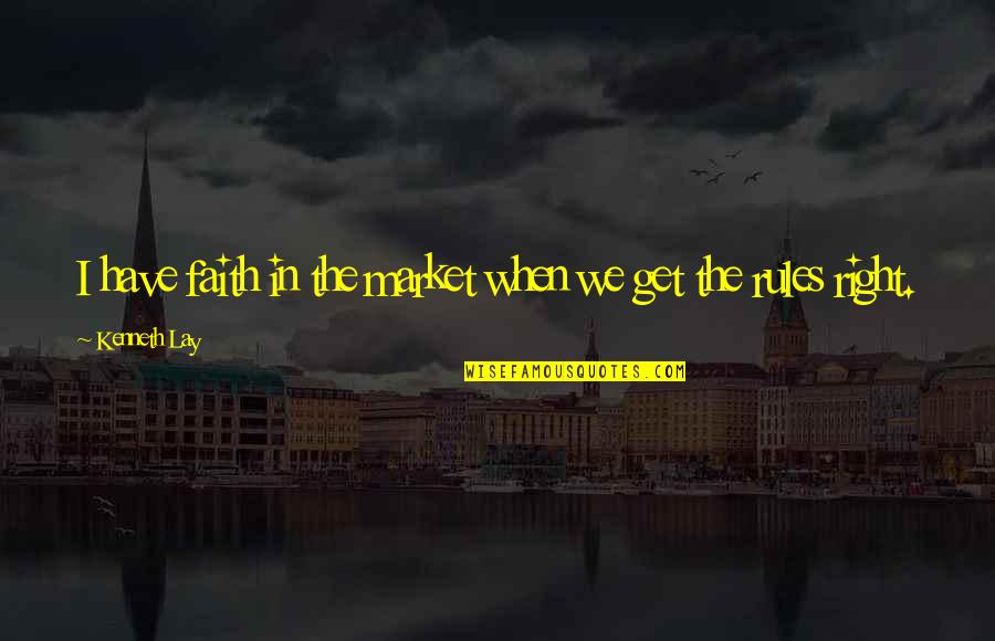 Kenneth Lay Quotes By Kenneth Lay: I have faith in the market when we